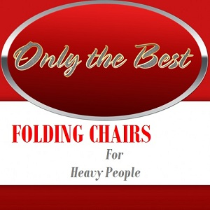 The Best Folding Chairs For Heavy People 2014